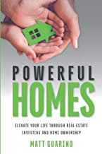Powerful Homes: Elevate Your Life through Real Estate Investing and Home Ownership