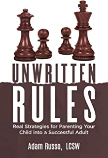 Unwritten Rules: Real Strategies to  Parent Your Child into  a Successful Adult