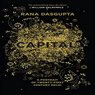 Capital     The Eruption of Delhi              By:                                                                                                                                 Rana Dasgupta                               Narrated by:                                                                                                                                 Dana Hickox                      Length: 15 hrs and 58 mins     23 ratings     Overall 4.0