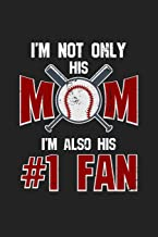 I'm Not Only His Mom I'm Also His #1 Fan: 120 Blank Lined Page Softcover Notes Journal | College Ruled Composition Notebook | 6x9 Blank Line | ... Coach Gifts | Gifts For Baseball Lovers