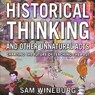 Historical Thinking and Other Unnatural Acts: Charting the Future of Teaching the Past     Critical Perspectives On The Past              Written by:                                                                                                                                 Sam Wineburg                               Narrated by:                                                                                                                                 Kevin Pierce                      Length: 10 hrs and 24 mins     Not rated yet     Overall 0.0