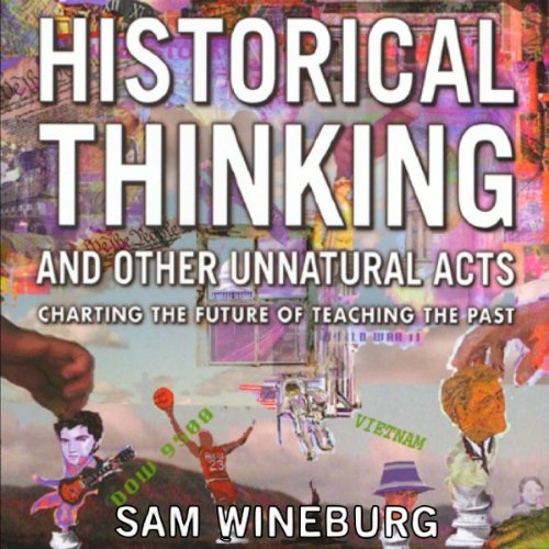 Historical Thinking and Other Unnatural Acts: Charting the Future of Teaching the Past audiobook cover art