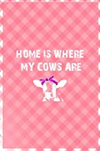Home Is Where My Cows Are: Notebook Journal Composition Blank Lined Diary Notepad 120 Pages Paperback Pink Grid Cow