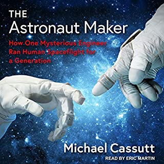 The Astronaut Maker     How One Mysterious Engineer Ran Human Spaceflight for a Generation              By:                                                                                                                                 Michael Cassutt                               Narrated by:                                                                                                                                 Eric Martin                      Length: 15 hrs and 40 mins     Not rated yet     Overall 0.0