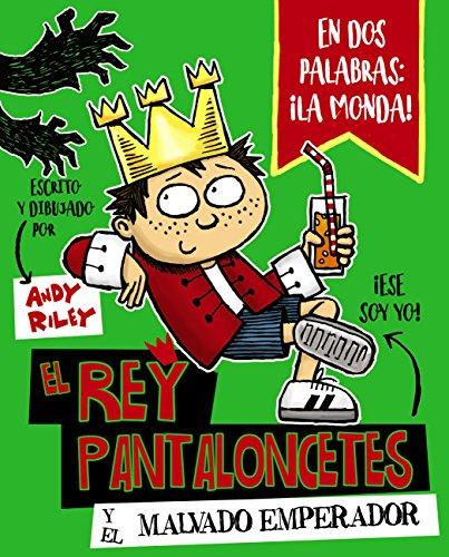 El rey Pantaloncetes y el malvado emperador (Castellano - A PARTIR DE 6 AÑOS - PERSONAJES Y SERIES - El rey Pantaloncetes) de [Andy Riley, Daniel Cortés Coronas]