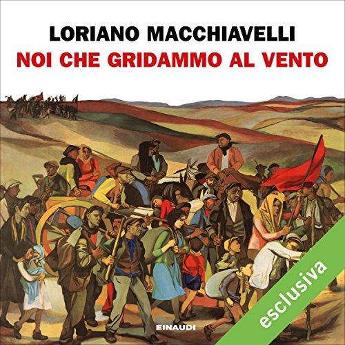 Noi che gridammo al vento | Loriano Macchiavelli