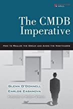 The CMDB Imperative: How to Realize the Dream and Avoid the Nightmares: How to Realize the Dream and Avoid the Nightmares