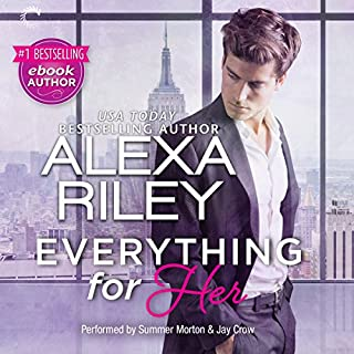 Everything for Her     For Her, Book 1              By:                                                                                                                                 Alexa Riley                               Narrated by:                                                                                                                                 Summer Morton,                                                                                        Jay Crow                      Length: 10 hrs and 8 mins     299 ratings     Overall 4.4