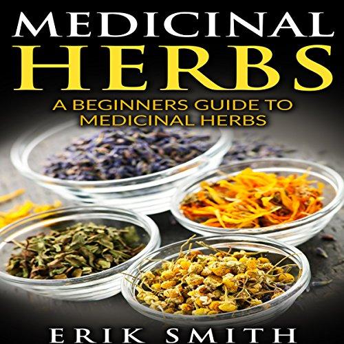Medicinal Herbs: A Beginner's Guide to Medicinal Herbs cover art