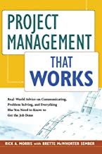 Project Management That Works: Real-World Advice on Communicating, Problem-Solving, and Everything Else You Need to Know t...