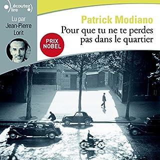 Pour que tu ne te perdes pas dans le quartier                   De :                                                                                                                                 Patrick Modiano                               Lu par :                                                                                                                                 Jean-Pierre Lorit                      Durée : 3 h et 46 min     9 notations     Global 4,0
