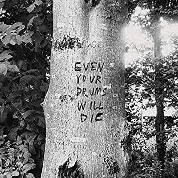 Even Your Drums Will Die: Live at Pendarvis Farm 2011