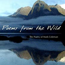Poems from the Wild: The Poetry of Mark Coleman