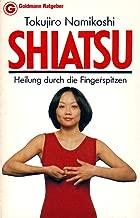 Shiatsu. Heilung durch die Fingerspitzen.