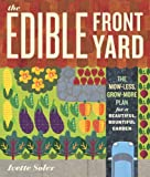 The Edible Front Yard: The Mow-Less, Grow-More Plan for a Beautiful,...