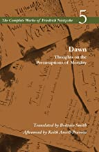 Dawn: Thoughts on the Presumptions of Morality, Vol. 5 (The Complete Works of Friedrich Nietzsche)