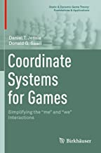 """Coordinate Systems for Games: Simplifying the """"me"""" and """"we"""" Interactions (Static & Dynamic Game Theory: Foundations & Applications) (English Edition)"""