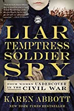 Liar, Temptress, Soldier, Spy: Four Women Undercover in the Civil War