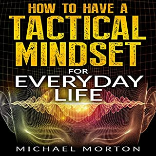 How to Have a Tactical Mindset for Everyday Life                   By:                                                                                                                                 Michael Morton                               Narrated by:                                                                                                                                 Millian Quinteros                      Length: 55 mins     6 ratings     Overall 3.2
