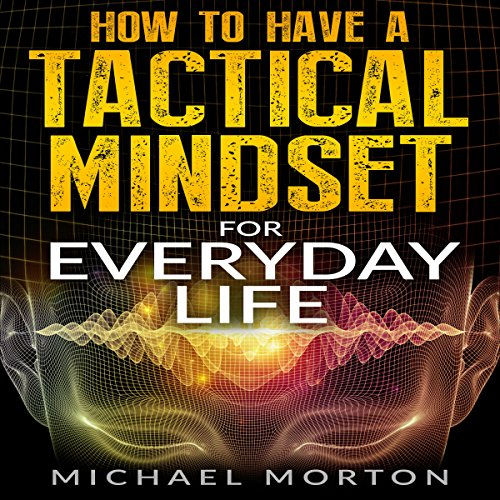 How to Have a Tactical Mindset for Everyday Life audiobook cover art