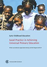 Early Childhood Education: Good Practice in Achieving Universal Primary Education (Quality UPE Good Practice Series)