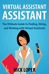 Virtual Assistant Assistant: The Ultimate Guide to Finding, Hiring, and Working with Virtual Assistants Kindle Edition