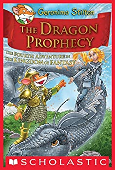 Geronimo Stilton and the Kingdom of Fantasy #4: The Dragon Prophecy by [Geronimo Stilton]