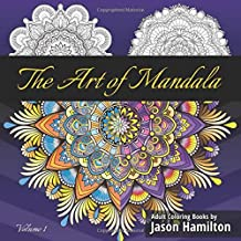 The Art of Mandala: Adult Coloring Book Featuring Beautiful Mandalas Designed to Soothe the Soul