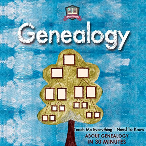 Genealogy: Teach Me Everything I Need To Know About Genealogy In 30 Minutes audiobook cover art