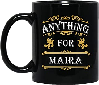 Personalized Name Gift For Men Women - Anything For Maira Coffee Mug Tea Cup 11 Ounces - Happy Birthday Gag Gifts For Him Her