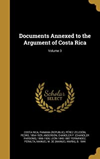 Documents Annexed to the Argument of Costa Rica; Volume 3