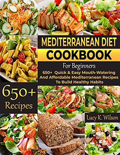 Mediterranean Diet Cookbook For Beginners: 650+ Quick & Easy Mouth-Watering And Affordable Mediterranean Recipes To Build Healthy Habits (English Edition)