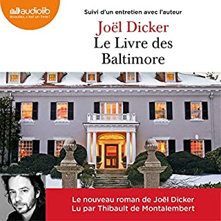 Le Livre des Baltimore suivi d'un entretien avec l'auteur                   Written by:                                                                                                                                 Joël Dicker                               Narrated by:                                                                                                                                 Thibault de Montalembert                      Length: 14 hrs and 31 mins     10 ratings     Overall 4.2