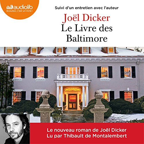 Le Livre des Baltimore suivi d'un entretien avec l'auteur                   By:                                                                                                                                 Joël Dicker                               Narrated by:                                                                                                                                 Thibault de Montalembert                      Length: 14 hrs and 31 mins     6 ratings     Overall 4.5