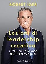 Scaricare Libri Lezioni di leadership creativa. I segreti che ho imparato come CEO di Walt Disney PDF