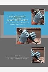 The Essential cTBNA Bronchoscopist: Conventional Transbronchial Needle Aspiration (The Essential Bronchoscopist Book 3) Kindle Edition