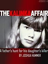 The Kalinka Affair: A Father's Hunt for His Daughter's Killer (Kindle Single)