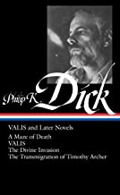Valis and Later Novels: A Maze of Death / Valis / the Divine Invasion / the Transmigration of Timothy Archer