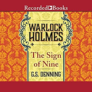 Warlock Holmes: The Sign of Nine     Warlock Holmes, Book 4              By:                                                                                                                                 G. S. Denning                               Narrated by:                                                                                                                                 Robert Garson                      Length: 11 hrs and 30 mins     Not rated yet     Overall 0.0