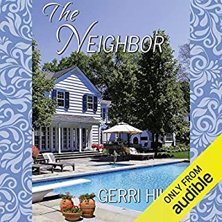 The Neighbor                   Written by:                                                                                                                                 Gerri Hill                               Narrated by:                                                                                                                                 Nicol Zanzarella                      Length: 7 hrs and 44 mins     11 ratings     Overall 4.7