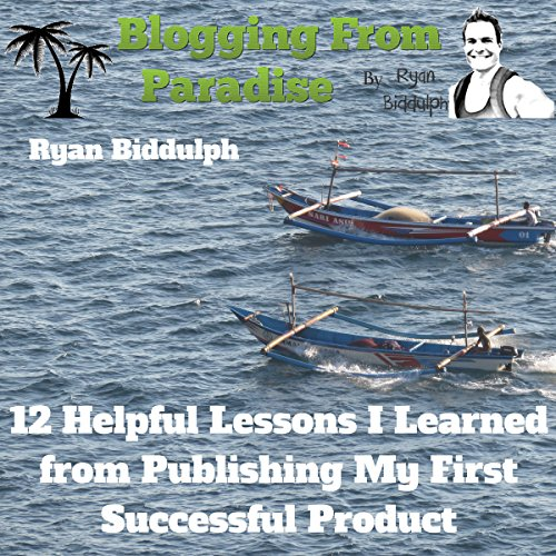 Blogging from Paradise: 12 Helpful Lessons I Learned from Publishing My First Successful Product audiobook cover art