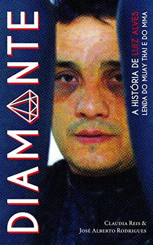 Diamante: A história de Luiz Alves, lenda Muay Thai e do MMA (1) (Portuguese Edition)