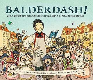 Balderdash!: John Newbery and the Boisterous Birth of Children's Books (Nonfiction Books for Kids, Early Elementary Histor...