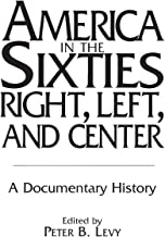 America in the Sixties--Right, Left, and Center: A Documentary History (History; 60)