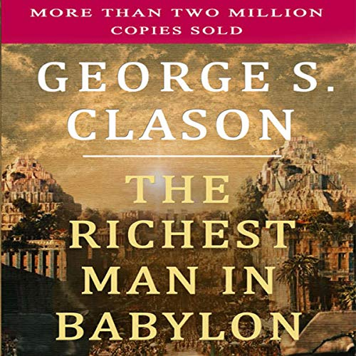 The Richest Man in Babylon                   By:                                                                                                                                 George S. Clason                               Narrated by:                                                                                                                                 John Delino Ziegler                      Length: 3 hrs and 42 mins     1 rating     Overall 5.0