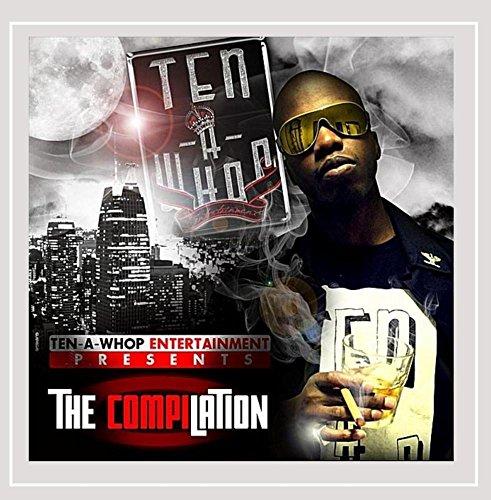 Ten-A-Whop Entertainment Presents The Compilation [Explicit]