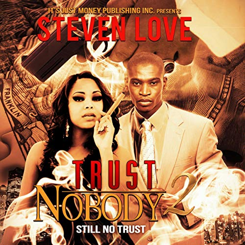 Trust Nobody 2     Still No Trust              By:                                                                                                                                 Steven Love,                                                                                        Charles Burgess                               Narrated by:                                                                                                                                 Mr. Gates                      Length: 4 hrs and 29 mins     10 ratings     Overall 4.3