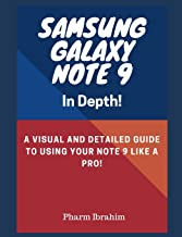 Samsung Galaxy Note 9 In Depth!: A Visual and Detailed Guide To Using Your Note 9 Like A Pro!