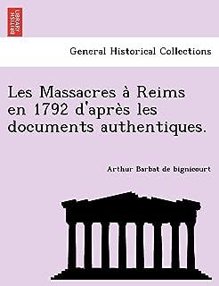 Les Massacres a Reims en 1792 d'apre s les documents authentiques.