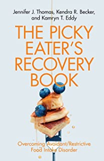The Picky Eater's Recovery Book: Overcoming Avoidant/Restrictive Food Intake Disorder